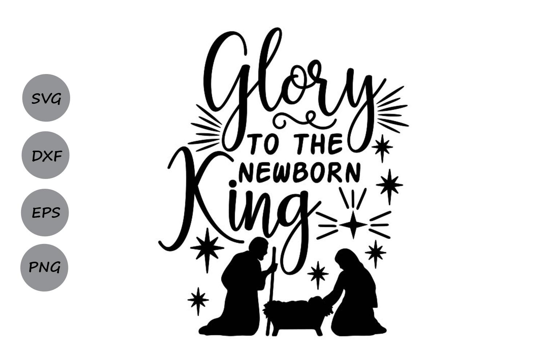 Glory To The Newborn King Svg, Christmas Svg, Jesus Svg. example image 1