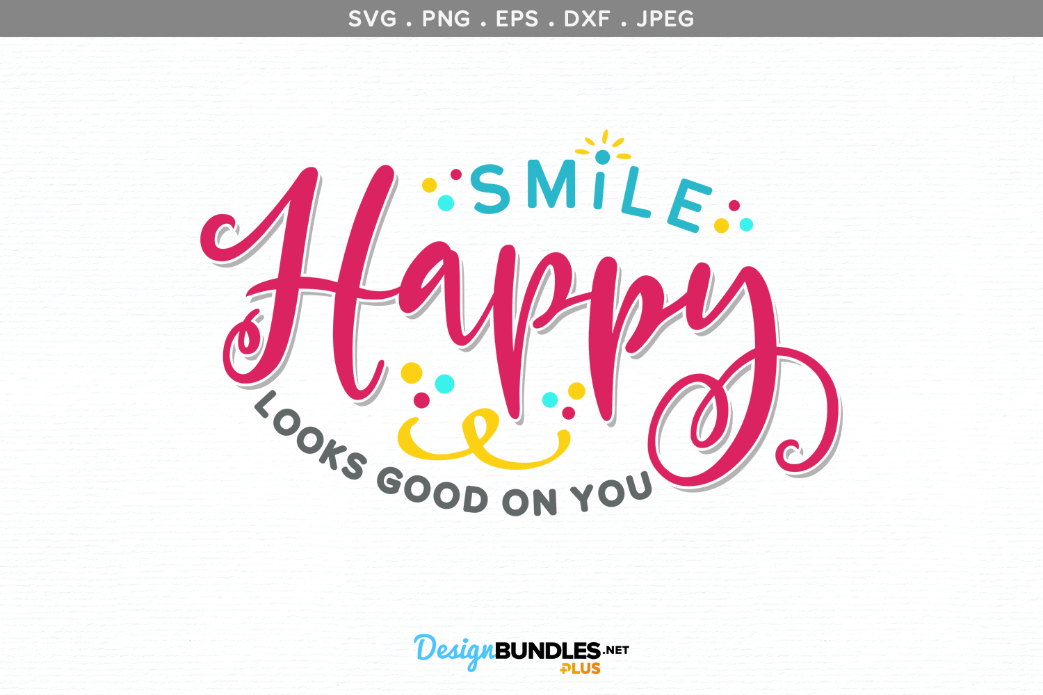 Smile, Happy Looks Good on You - svg cut file example image 2
