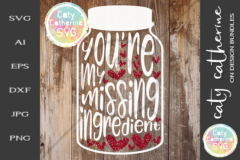 You're My Missing Ingredient Mason Jar SVG example image 1