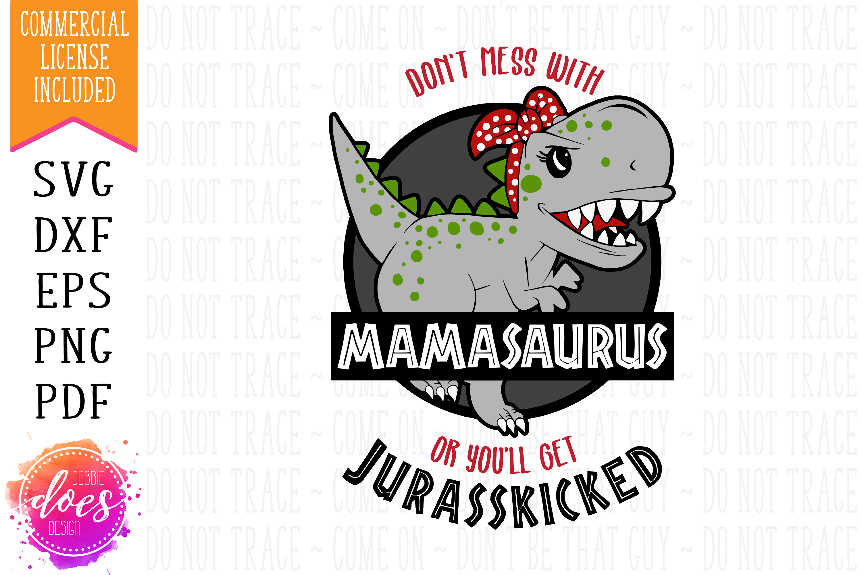 Don't Mess With Mamasaurus or You'll Get Jurasskicked - SVG example image 1
