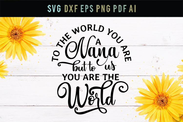 Nana is the world, love grandma svg, nana quote svg ...