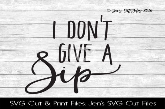 I Don't Give A Sip SVG Cut File example image 1