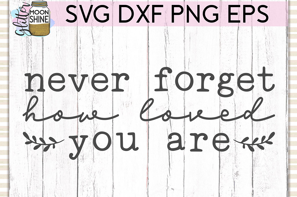 Never Forget How Loved You Are SVG DXF PNG EPS Cutting Files example image 1