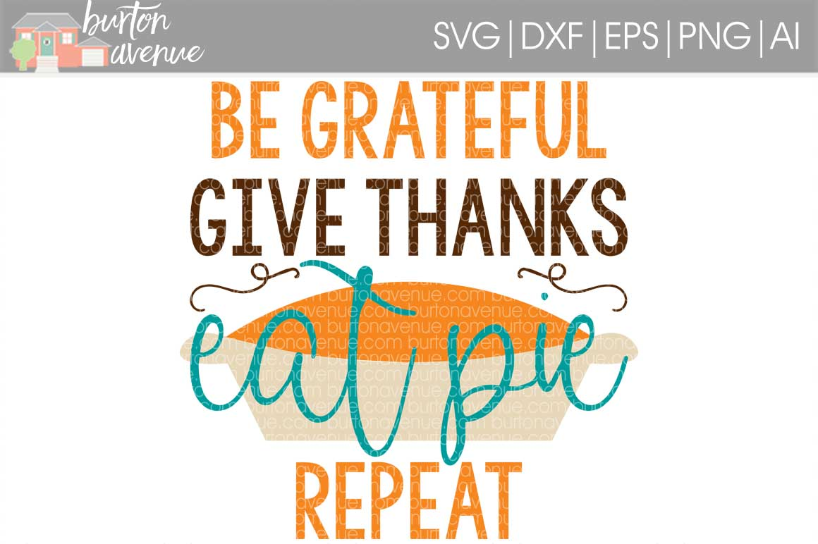 Be Grateful, Give Thanks, Eat Pie, Repeat cut File - SVG DXF EPS AI PNG example image 1