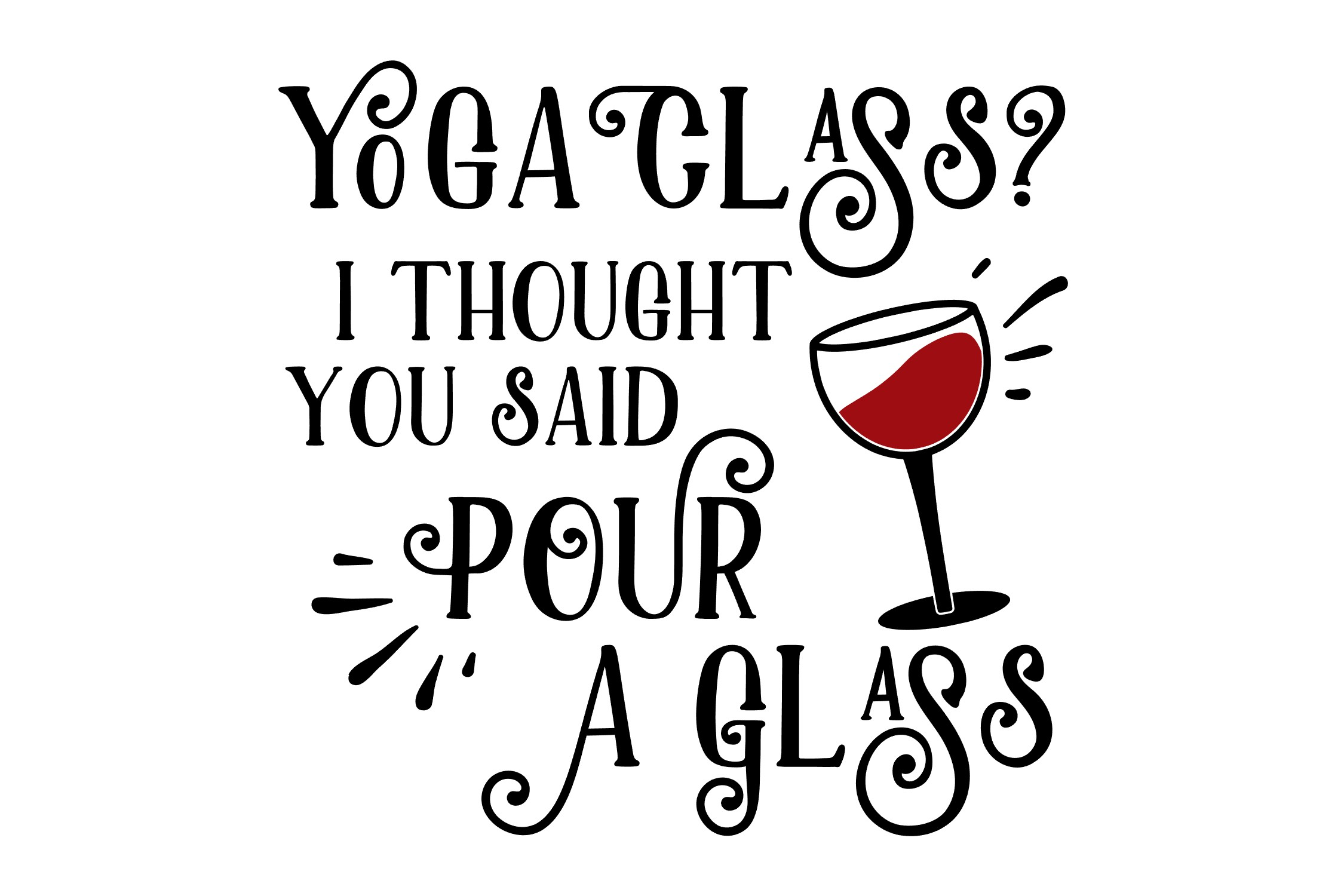 Yoga Class? I thought you said Pour a Glass - SVG PNG EPS example image 4
