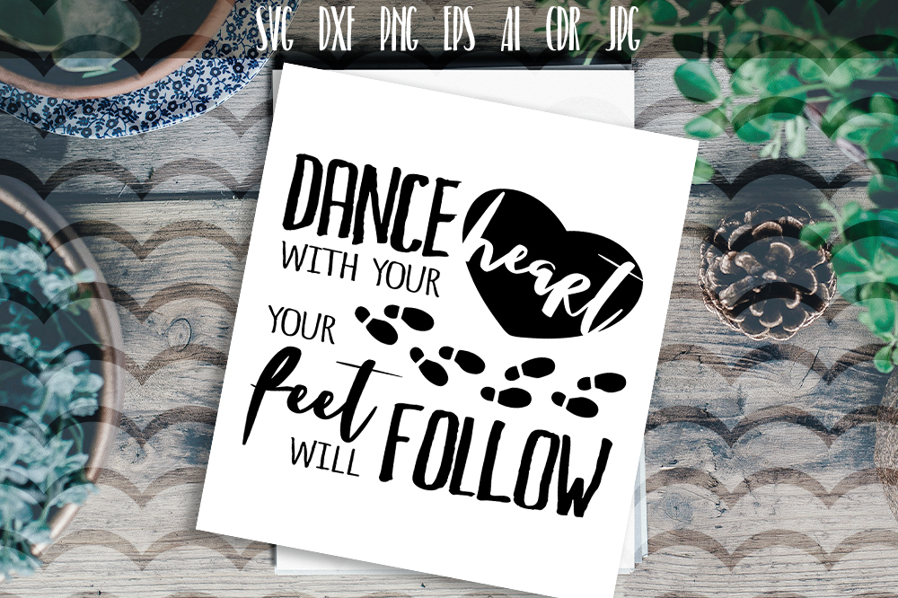 Dance with your heart your feet will follow Vector SVG example image 1
