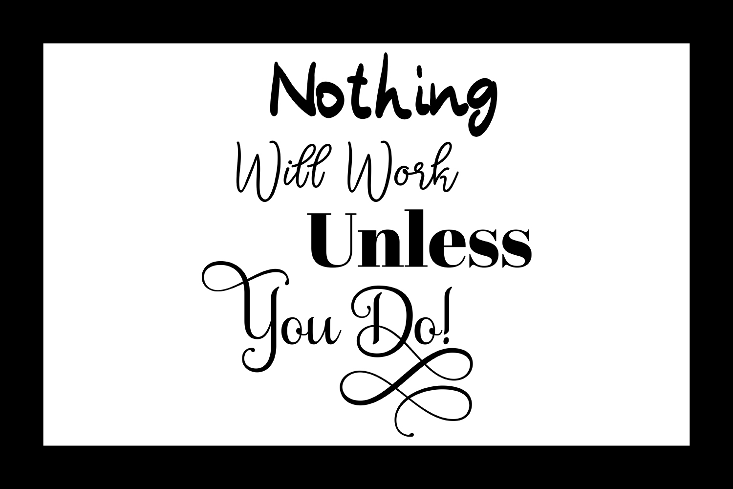 Inspirational Quote - Nothing Will Work Unless You Do example image 2