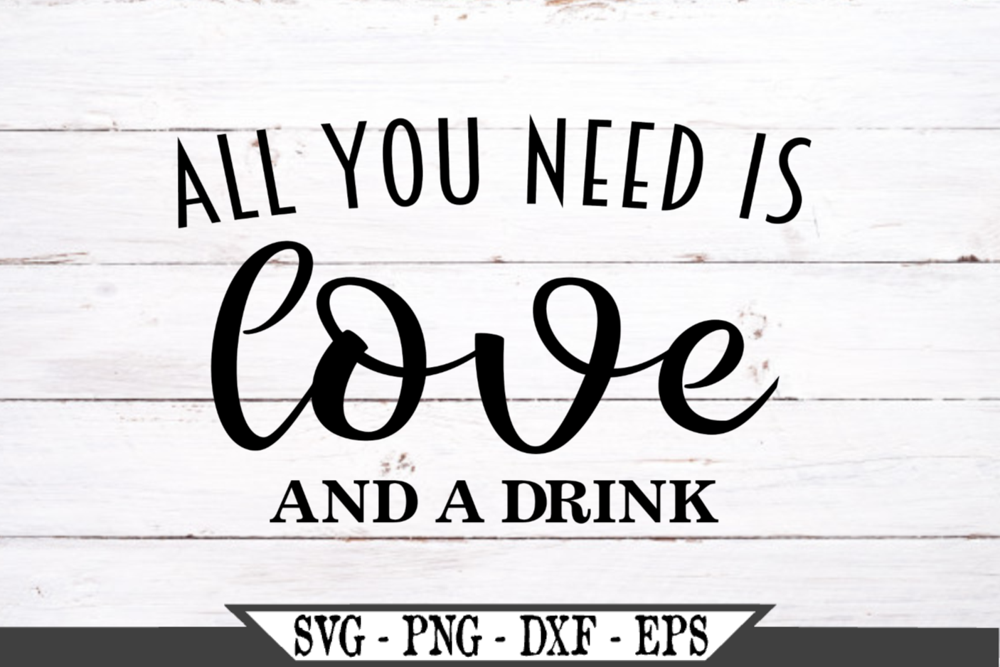 All You Need Is Love And A Drink SVG example image 2