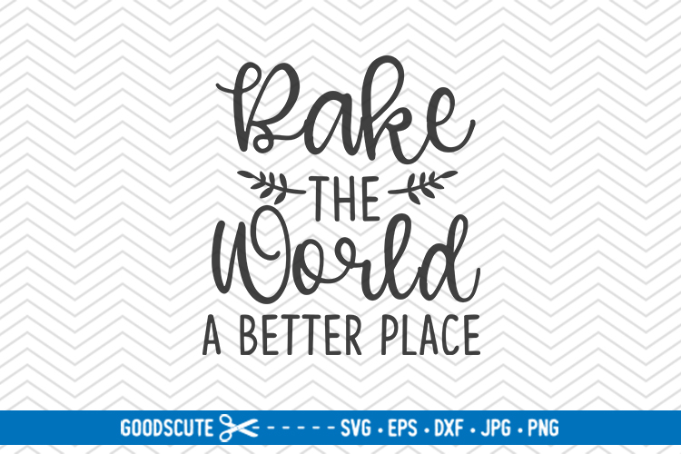 Bake The World A Better Place - SVG DXF JPG PNG EPS example image 1
