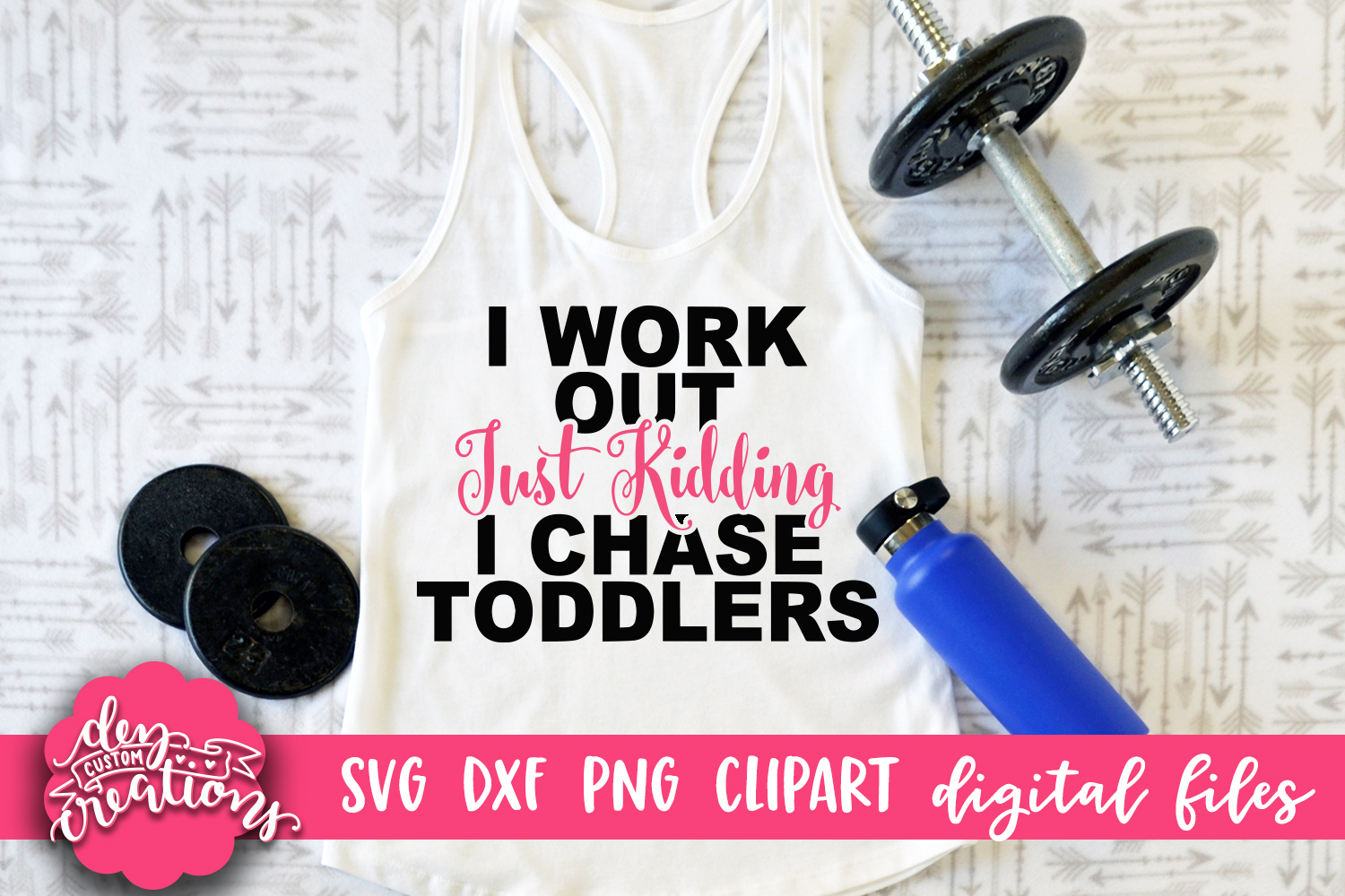 I Workout Just Kidding I Chase Toddlers - SVG - DXF - PNG example image 2