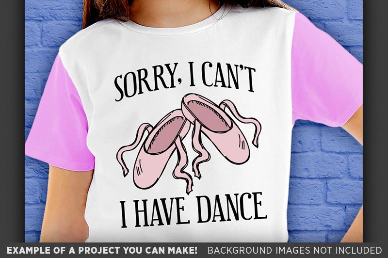Sorry I Cant I Have Dance SVG - Dance Shirt SVG File - 1051 example image 3