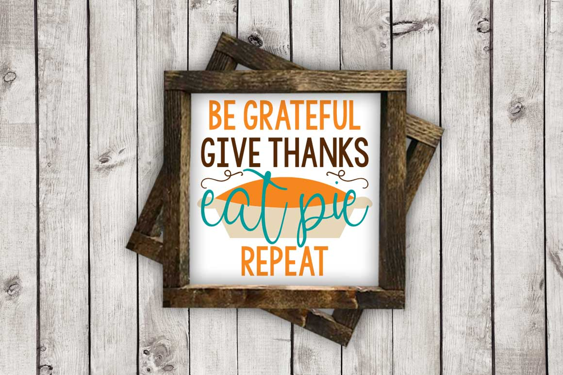 Be Grateful, Give Thanks, Eat Pie, Repeat cut File - SVG DXF EPS AI PNG example image 2