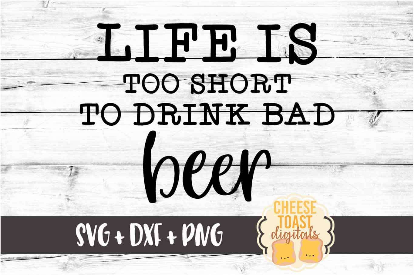 Life Is Too Short To Drink Bad Beer - Beer SVG PNG DXF Files example image 2