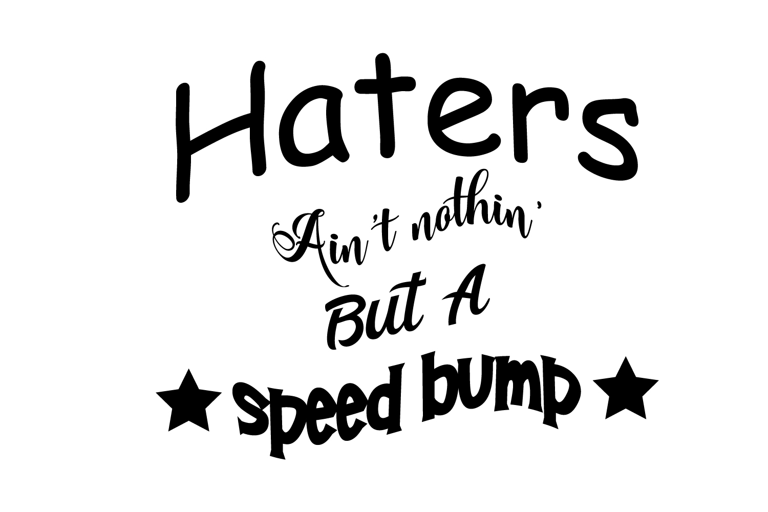 Haters Ain't Nothin' But A Speedbump example image 2