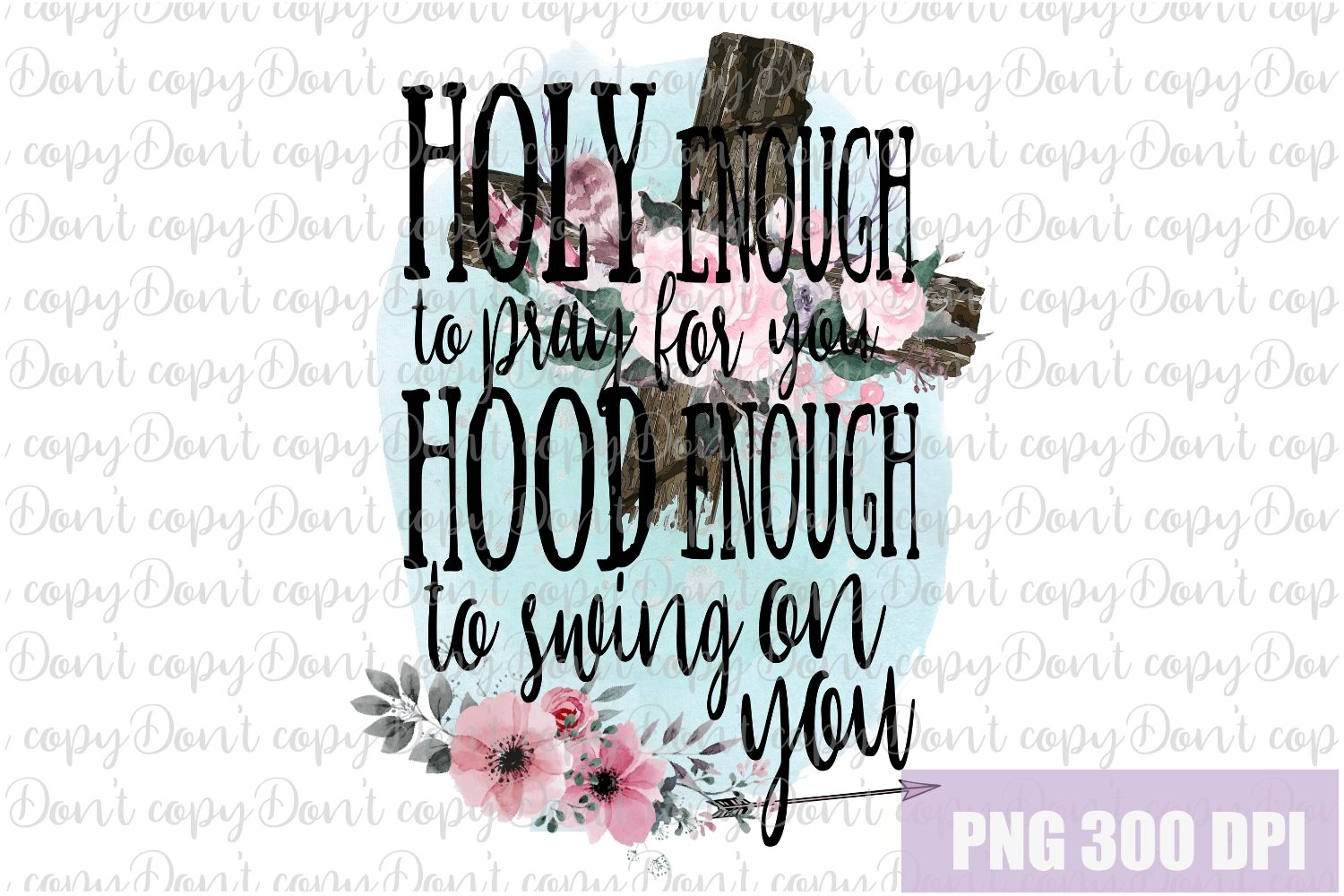 Holy Enough to Pray For You Hood Enough to Swing on You PNG example image 1