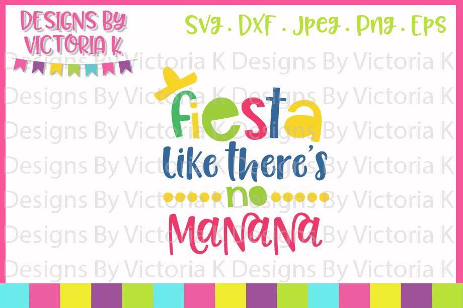 Fiesta like there's no Manana, Cinco de Mayo, SVG, DXF, PNG example image 1
