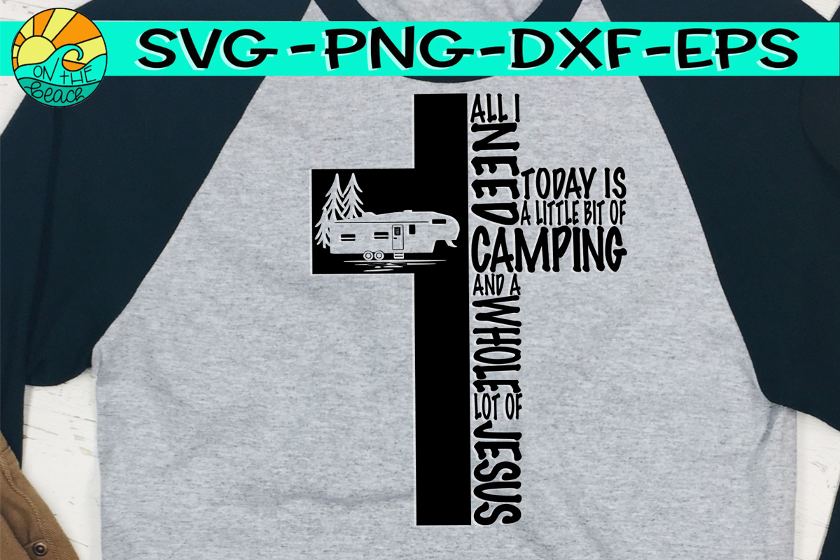 All I Need Is Today Is A Little Bit Of Camping and Jesus example image 1