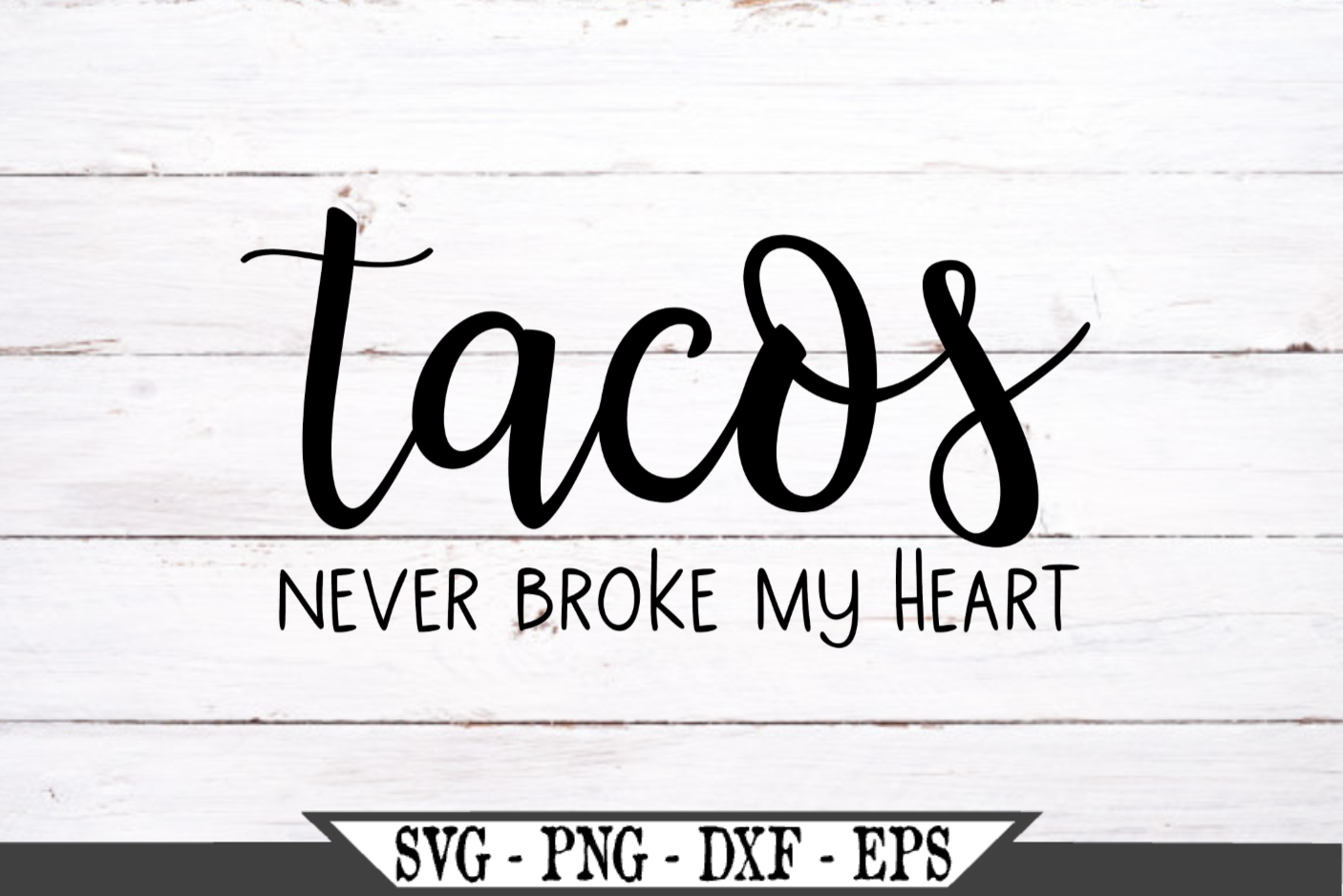 Tacos Never Broke My Heart SVG example image 2