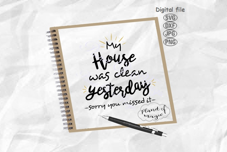 My House Was Clean Yesterday Svg, Home Svg, Home Saying Svg example image 1