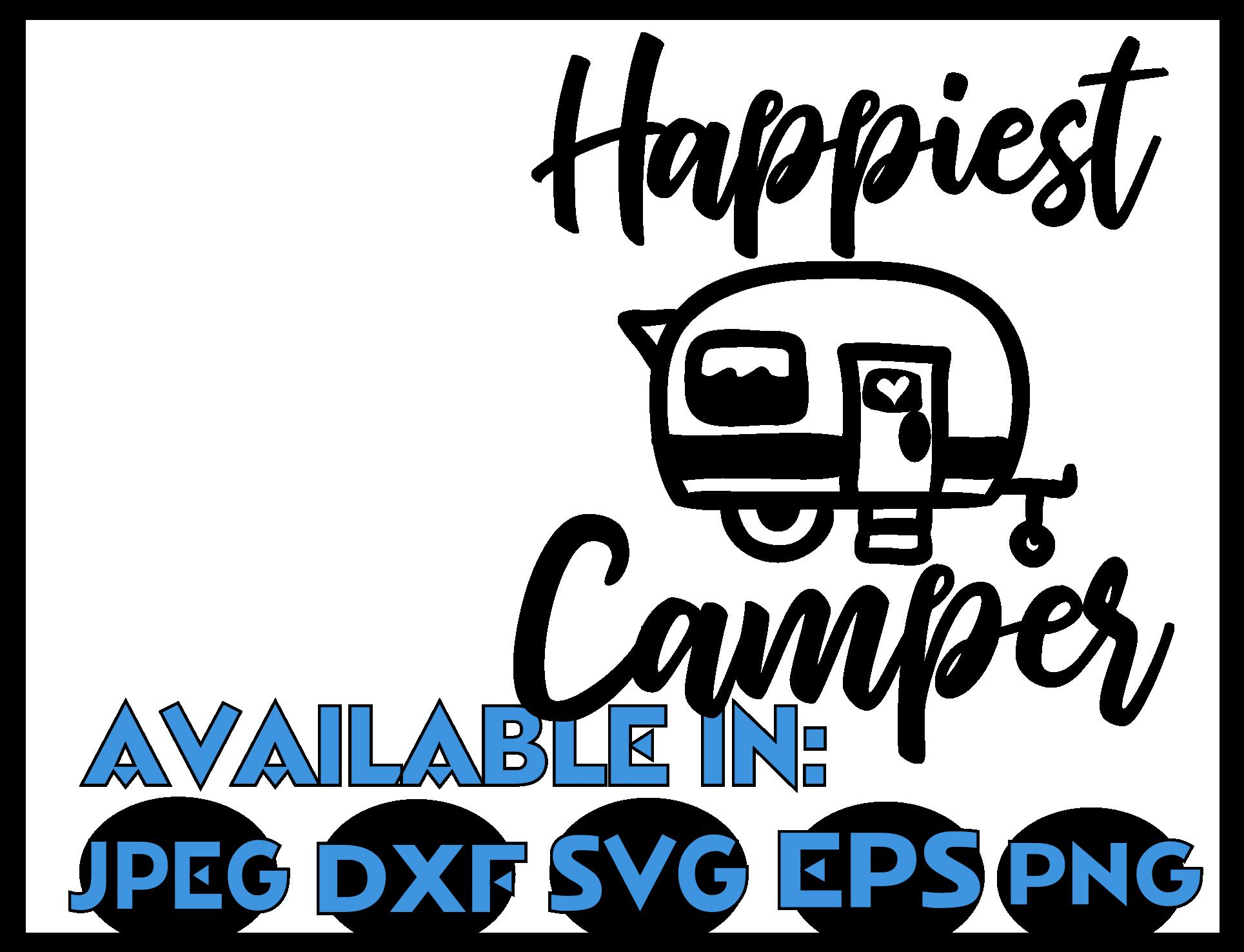 Camping Svg SVG DXF JPEG Silhouette Cameo Cricut Camper Iron On Happiest Happy