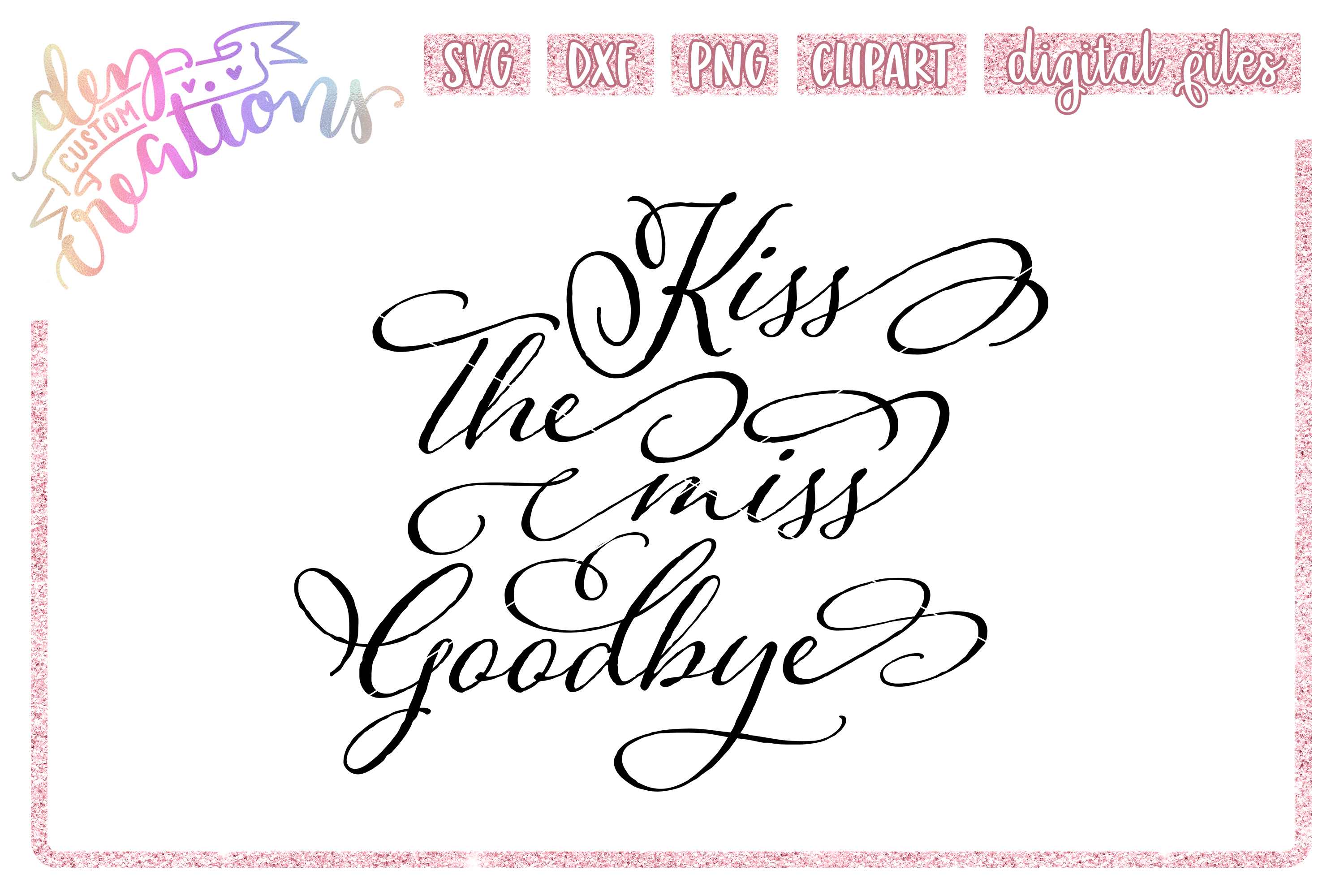 Kiss the Miss Goodbye - SVG - DXF - PNG Cut Files example image 1
