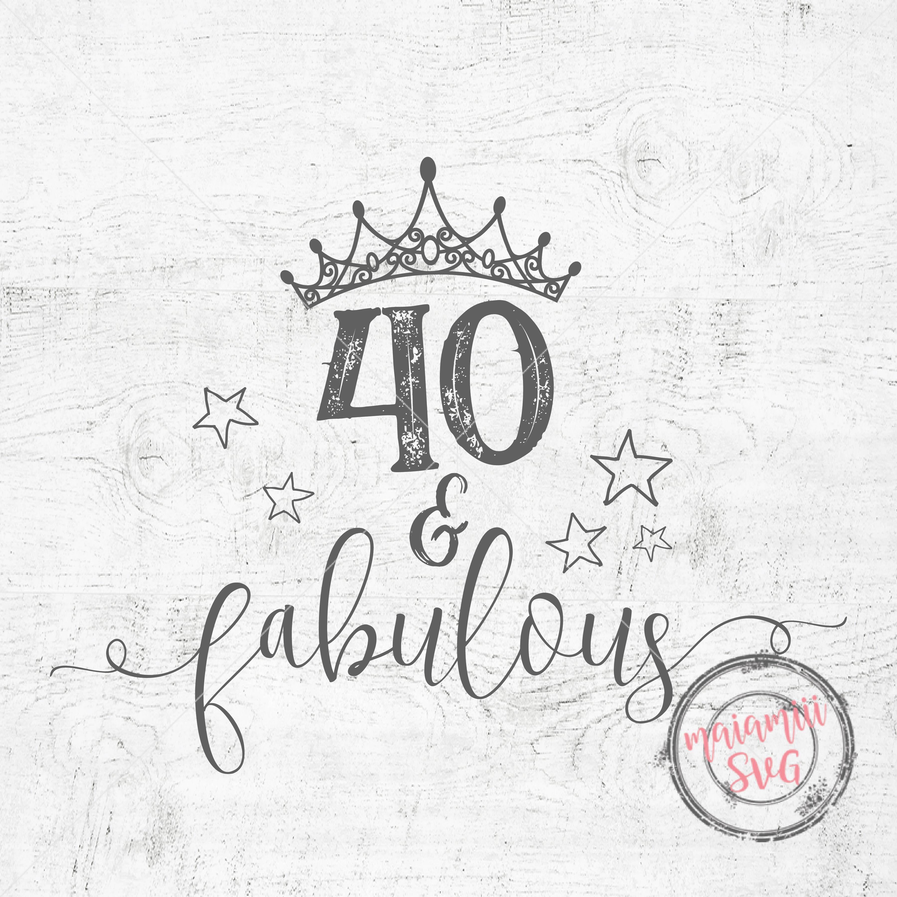 40 And Fabulous SVG Birthday SVG 40th Birthday Cricut File