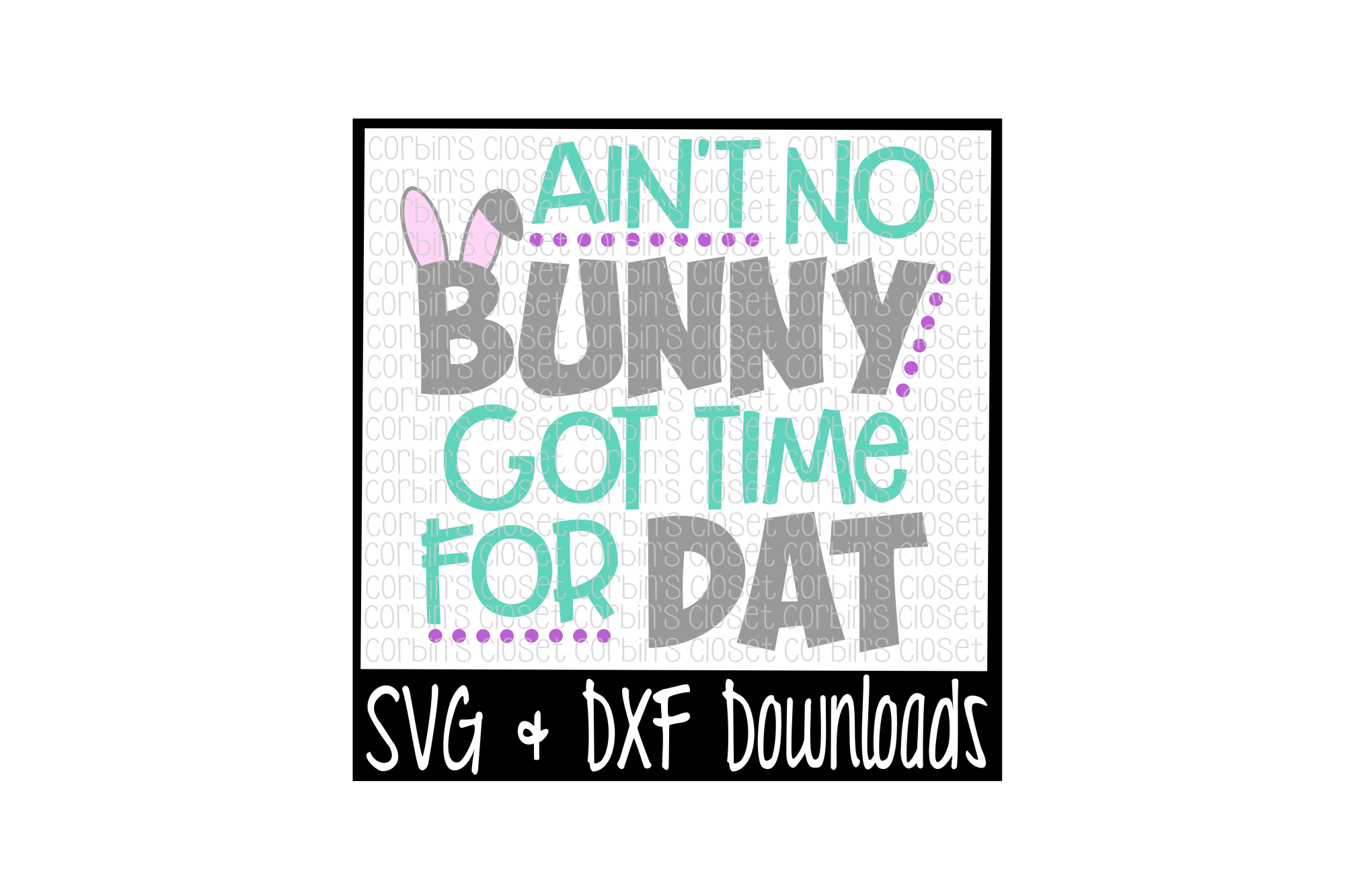 Easter SVG * Ain't No Bunny Got Time For Dat Cut File example image 1
