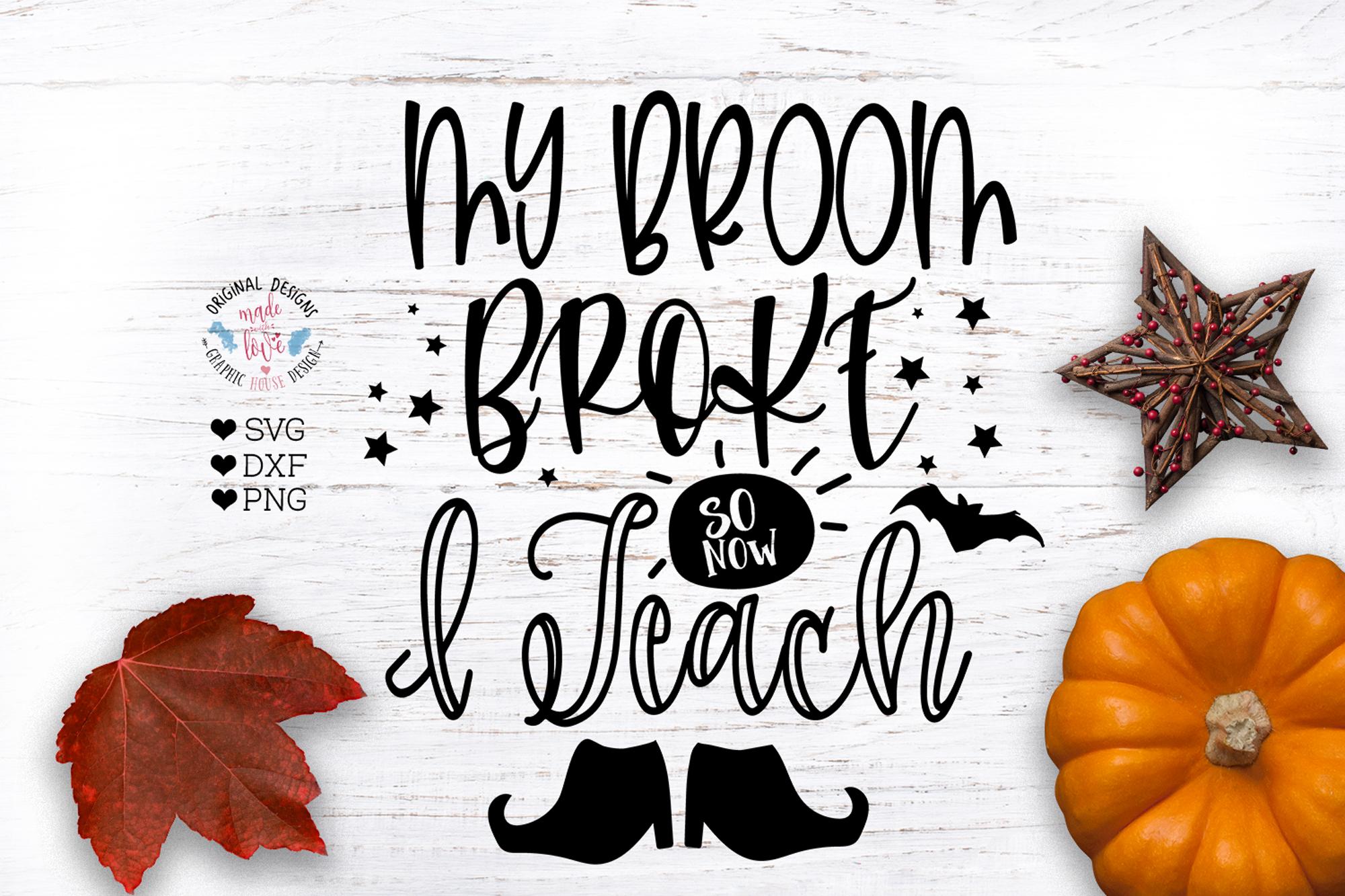 My Broom Broke So Now I Teach - Funny Halloween Cut File example image 1
