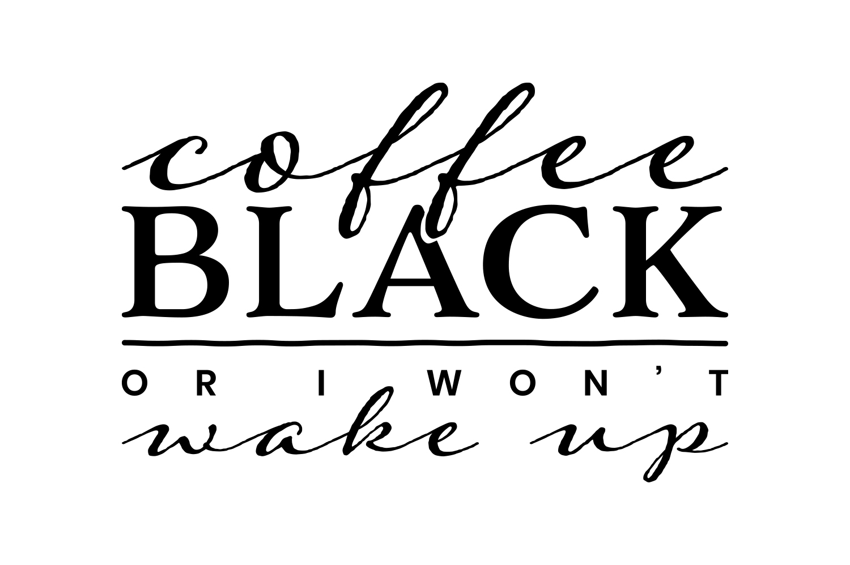 Coffee Black or I Wont Wake Up example image 2