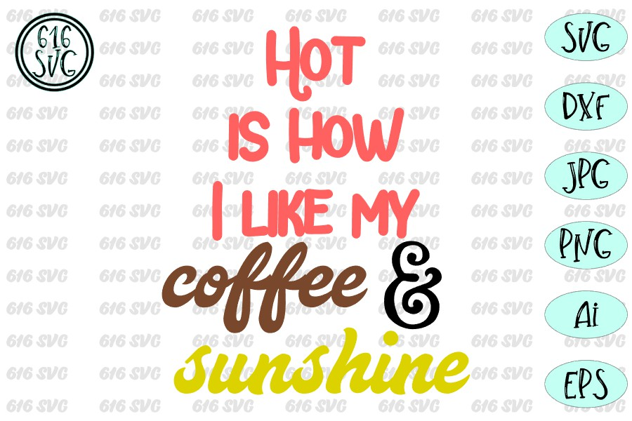 Hot is how I like my coffee and sunshine SVG, DXF, Ai, PNG example image 2
