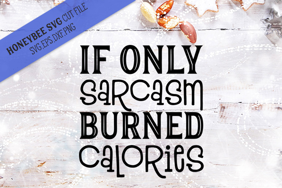 If Only Sarcasm Burned Calories SVG Cut file example image 1
