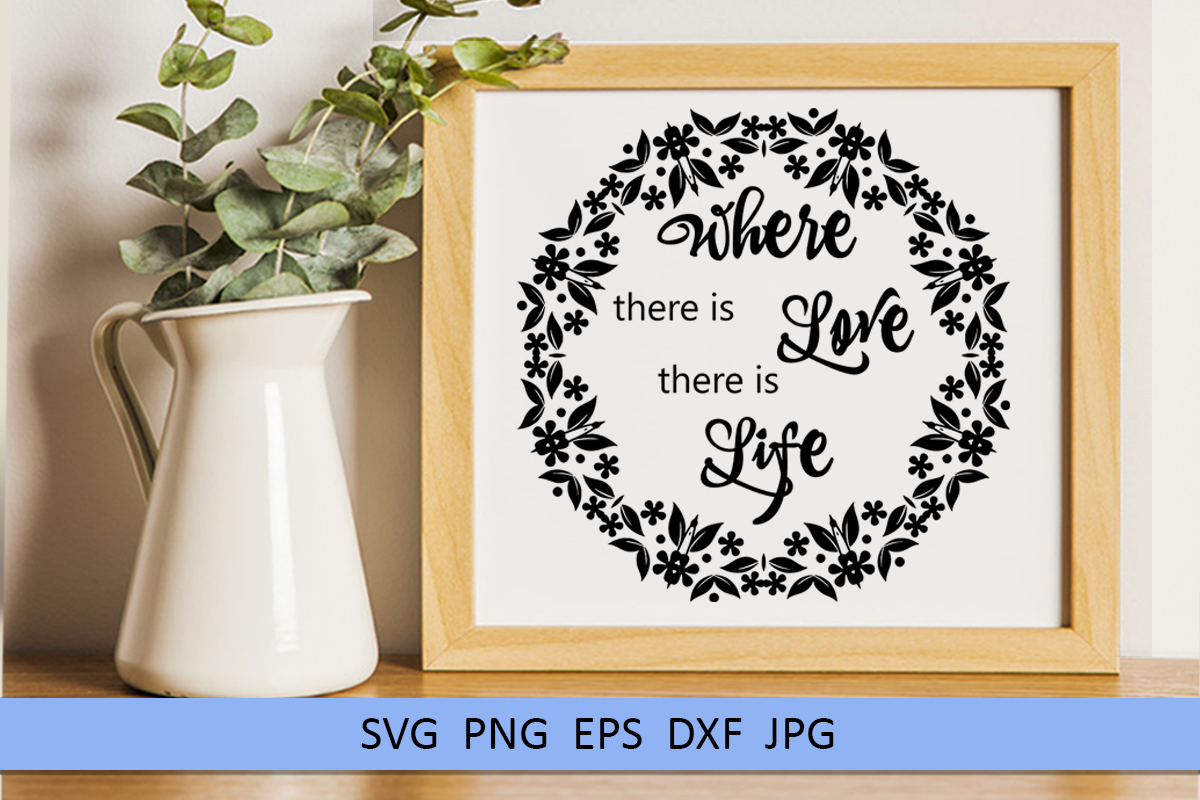 Wedding svg Where there is love there is life Love svg example image 7