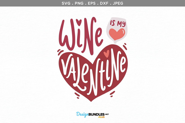 Wine is my Valentine SVG example image 2