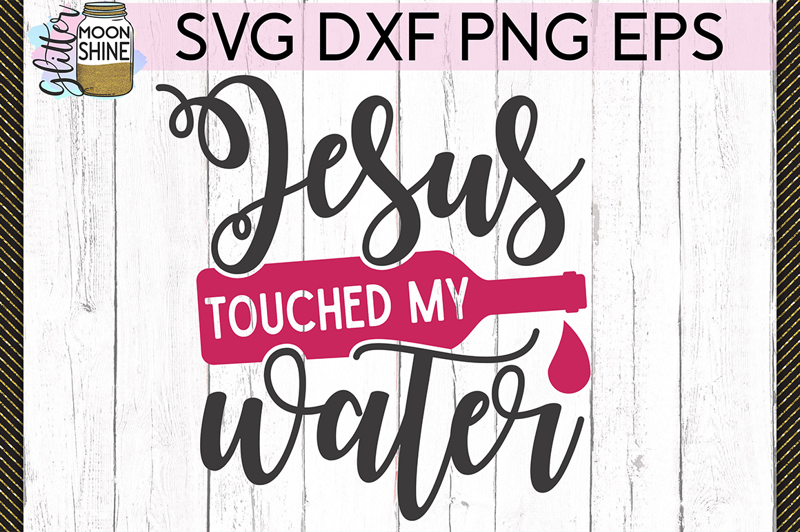 Jesus Touched My Water SVG DXF PNG EPS Cutting Files example image 1