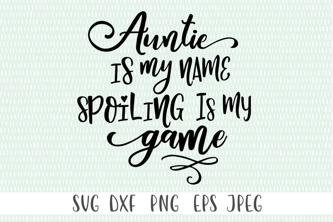 Funny Auntie SVG - Auntie Is My Name Spoiling Is My Game example image 1