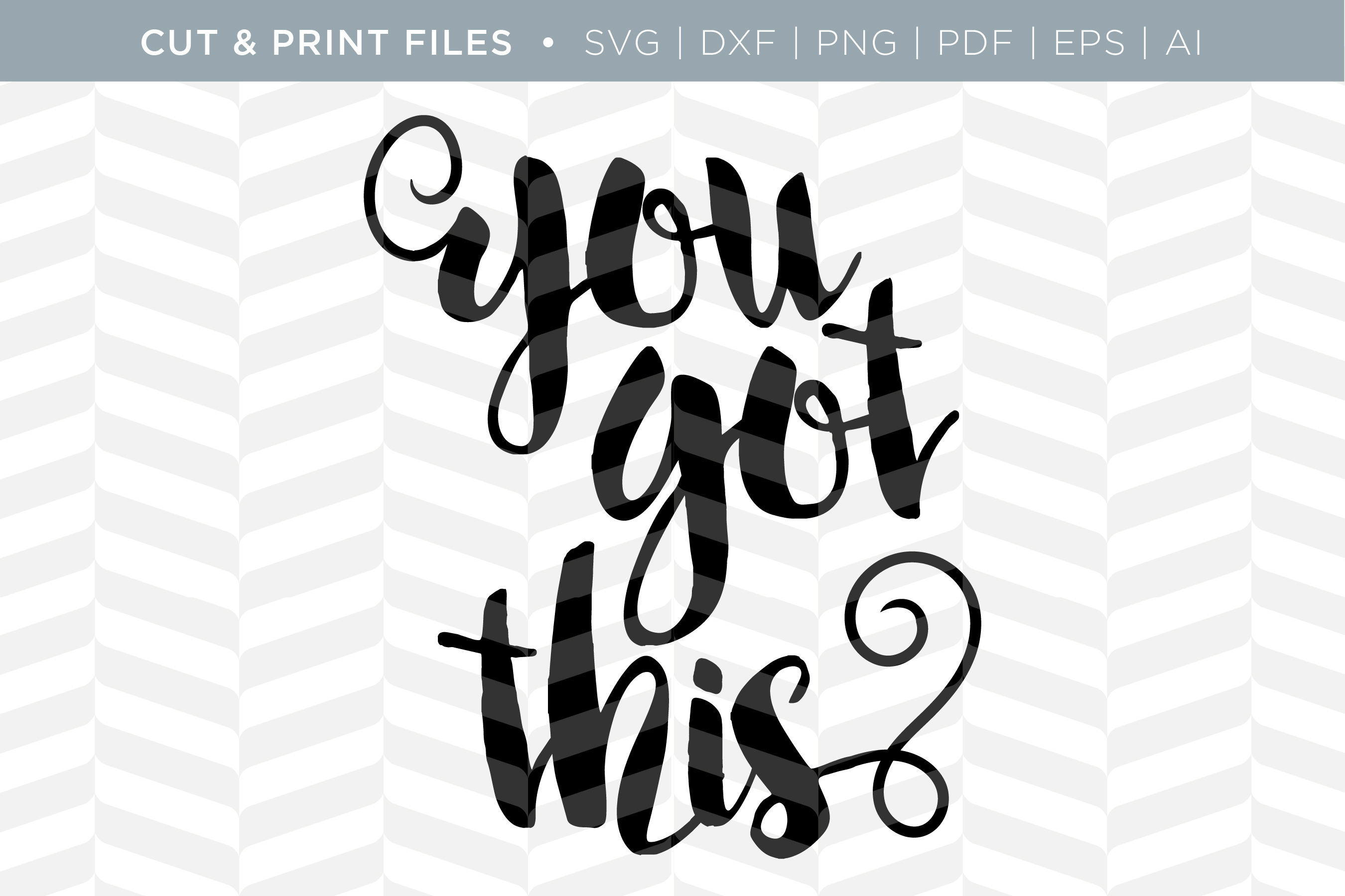 You Got This - DXF/SVG/PNG/PDF Cut & Print Files example image 2