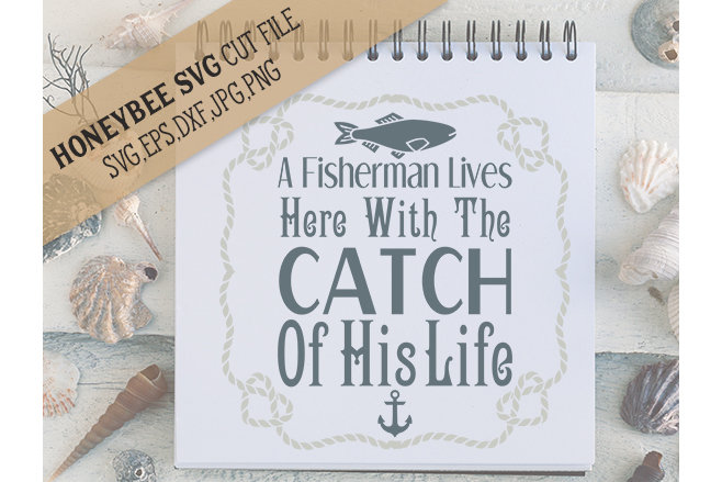 A Fisherman Lives Here with the Catch of His Life svg example image 1