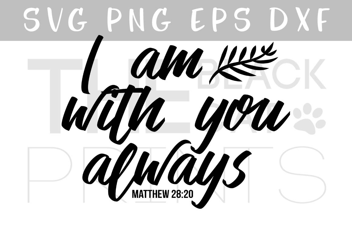 Bible verse SVG PNG EPS DXF I am with you always Matthew 28:20 example image 1