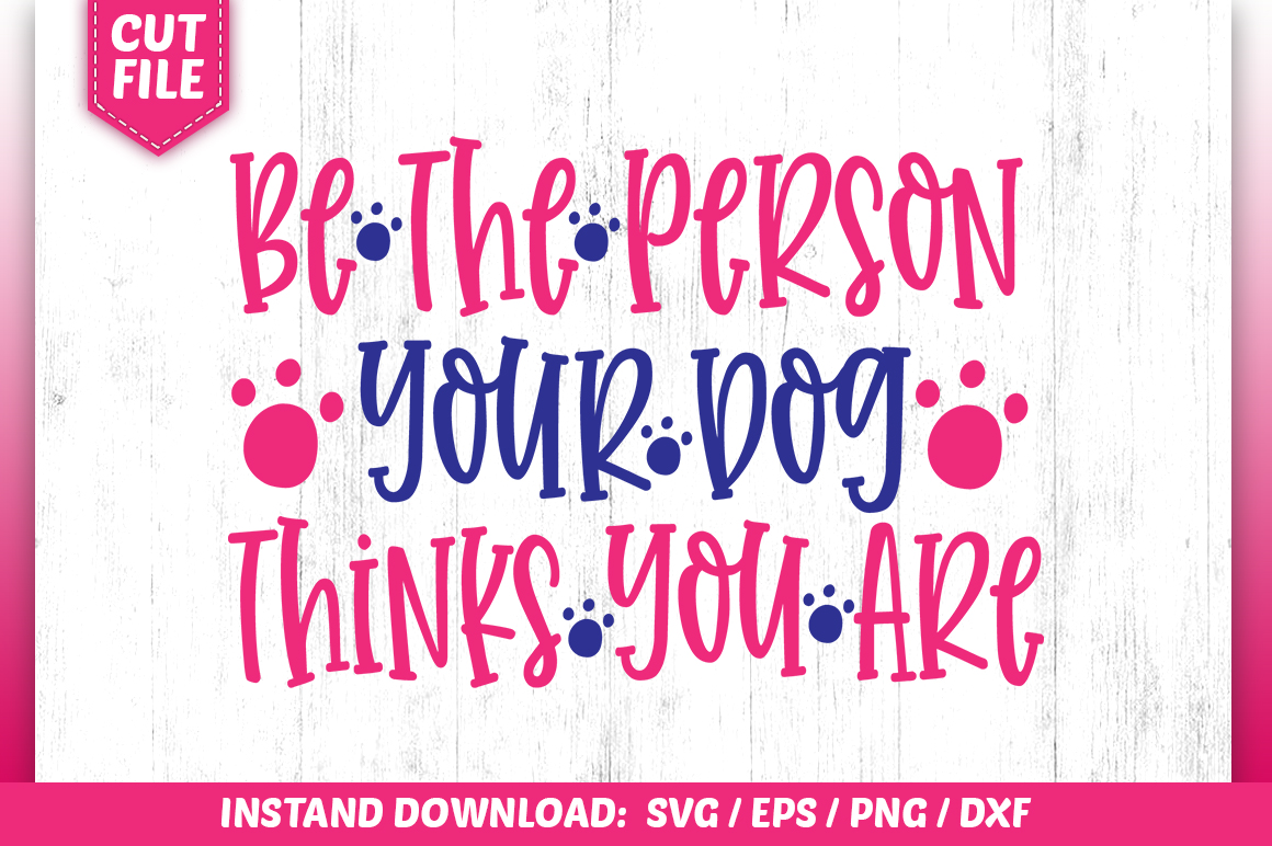 Be The Person Your Dog Thinks You Are SVG example image 1