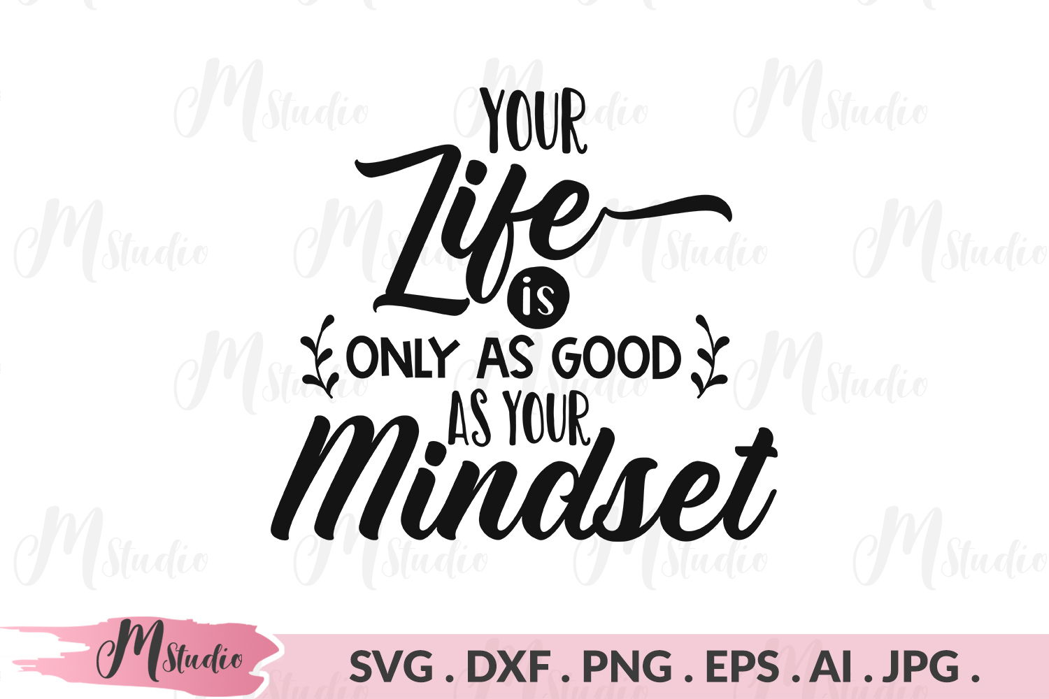 Your life is only as good as your mindset svg. example image 1