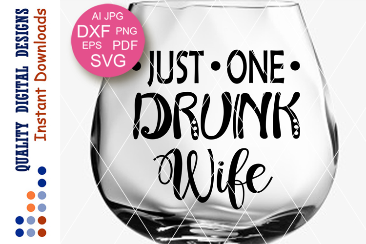 Just one drunk wife SVG Glass with sayings digital design example image 1