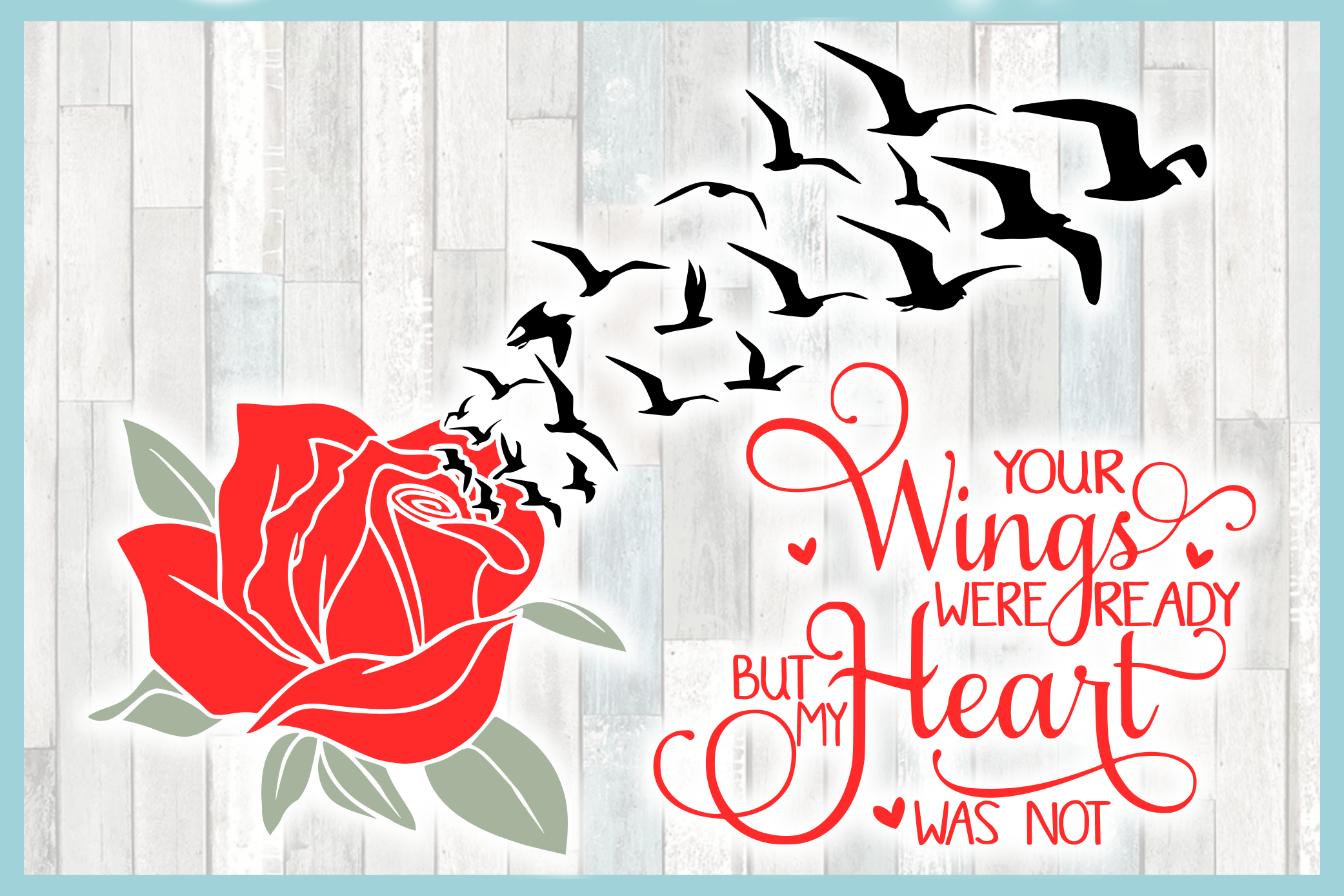 Your Wings Were Ready But My Heart Was Not with Rose SVG example image 3