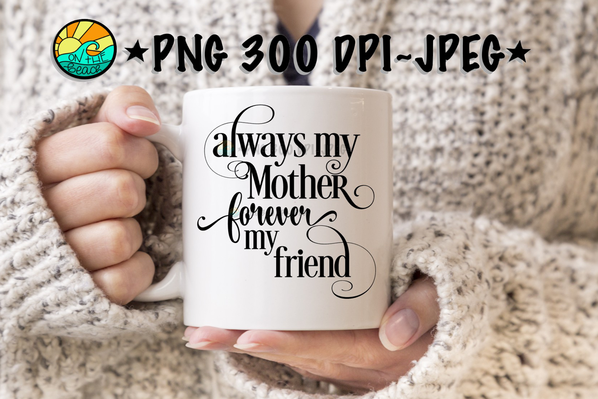 Always My Mother Forever My Friend - PNG 300 DPI example image 1