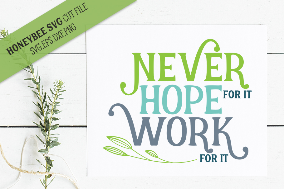 Never Hope Work For It SVG Cut File example image 1
