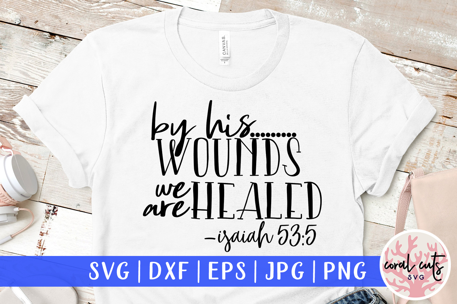 By his wounds we are healed - Easter SVG EPS DXF PNG File example image 1