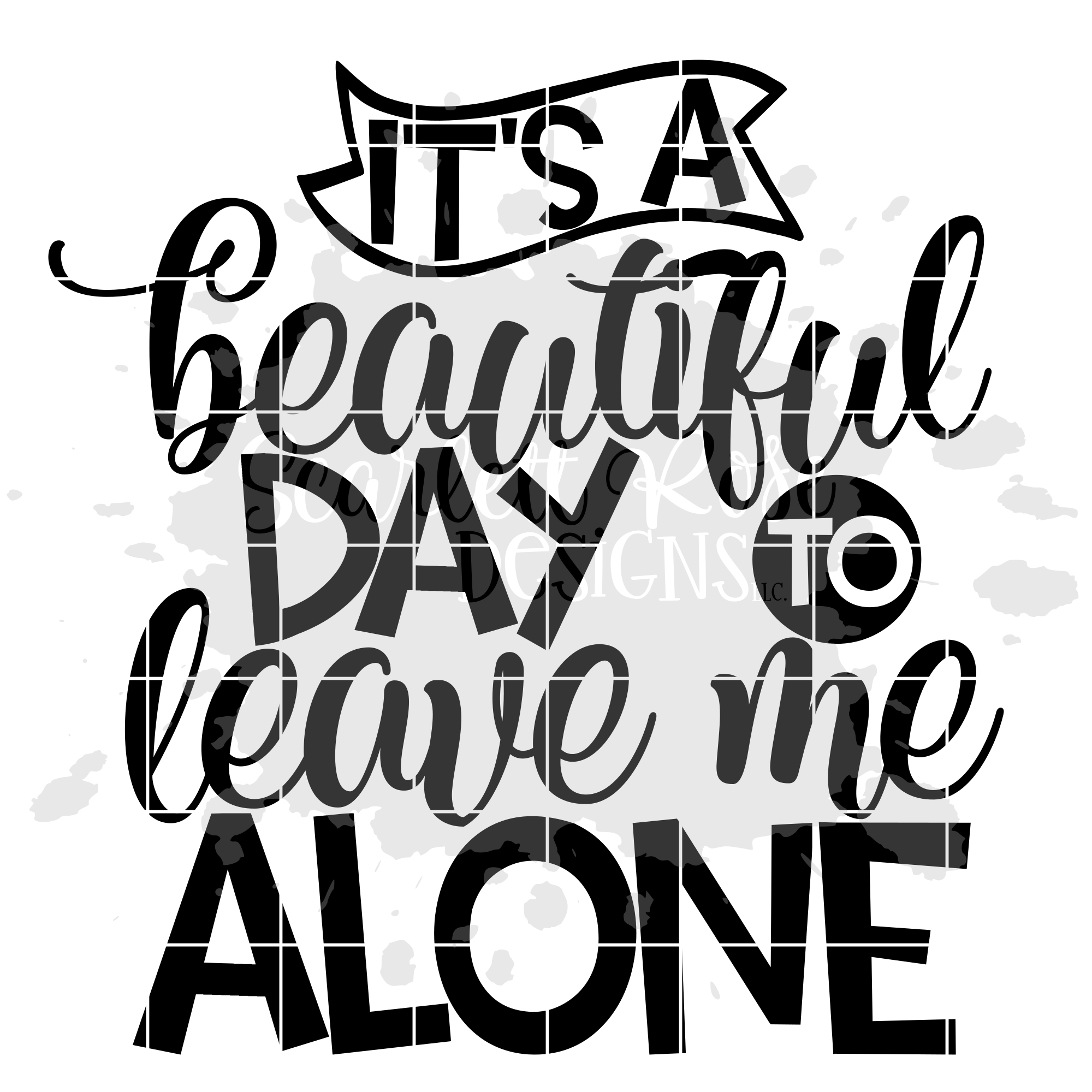 It's a Beautiful Day to Leave me Alone SVG example image 2