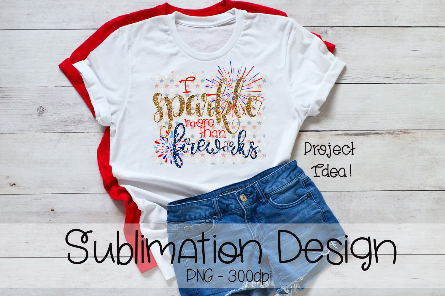 I Sparkle More Than Fireworks - Sublimation example image 1