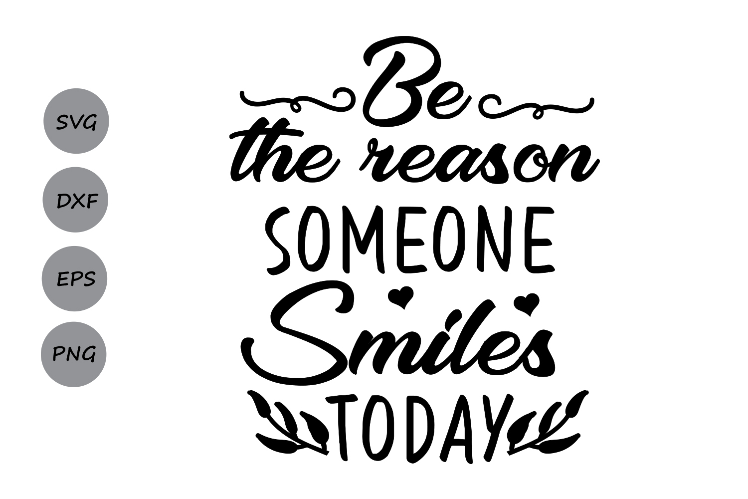 Be The Reason Someone Smiles Today Svg Inspiational Uplifting