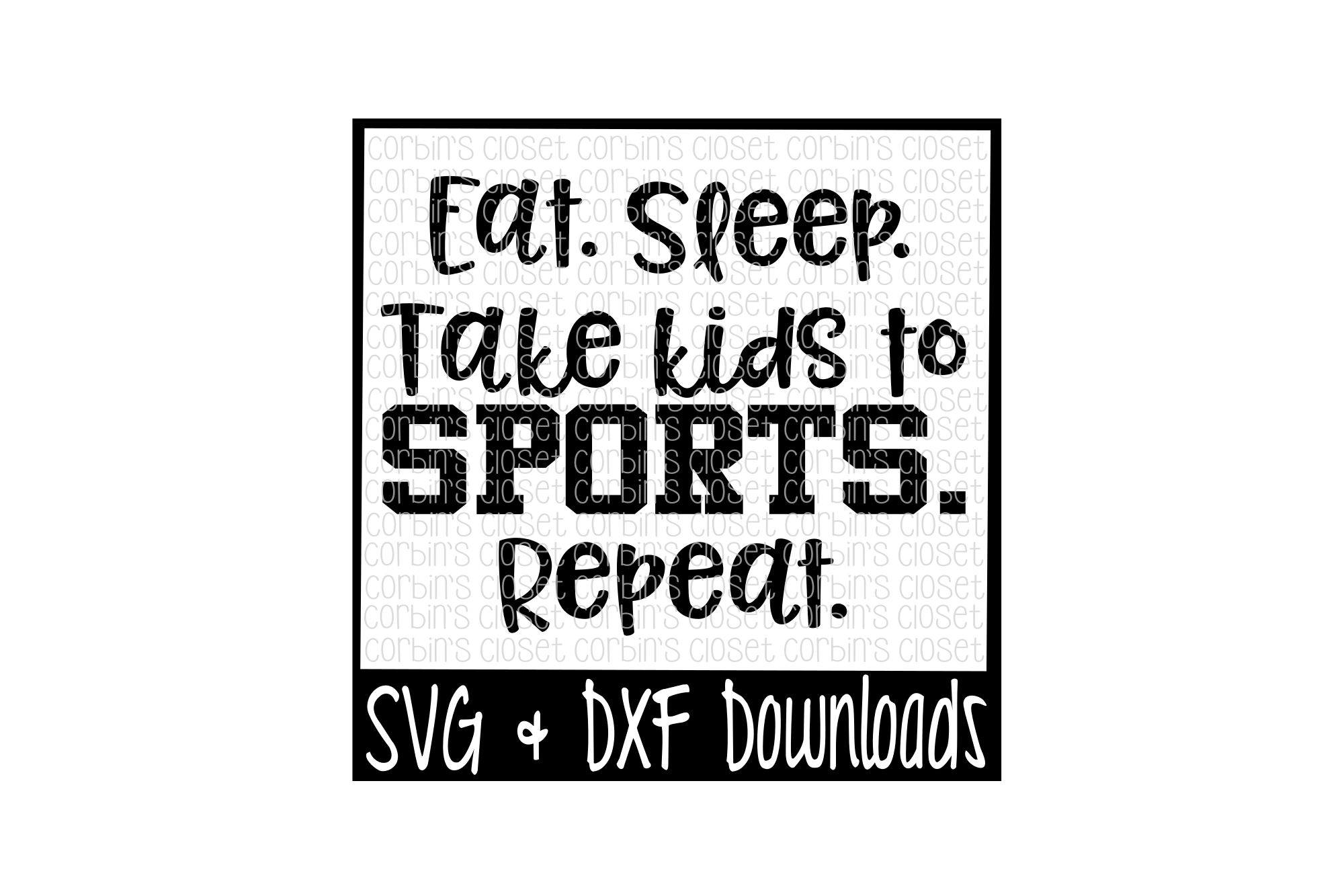Eat. Sleep. Take Kids To Sports. Repeat. Cut File example image 1