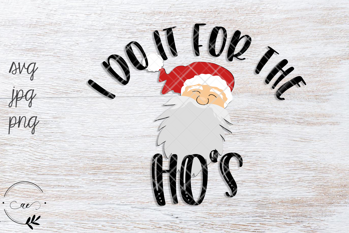 I Do It For The Ho's - Dirty Santa SVG - Naughty Santa example image 1